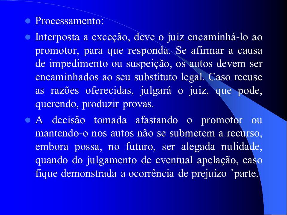 Processamento: Interposta a exceção, deve o juiz encaminhá-lo ao promotor, para que responda. Se afirmar a causa de impedimento ou suspeição, os autos