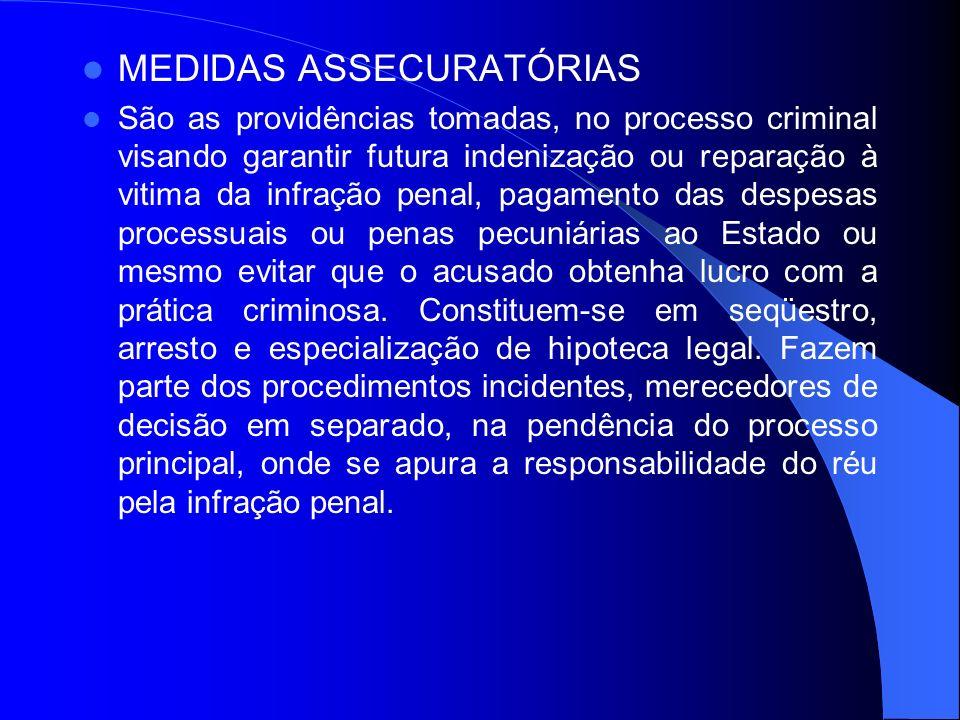 MEDIDAS ASSECURATÓRIAS São as providências tomadas, no processo criminal visando garantir futura indenização ou reparação à vitima da infração penal,
