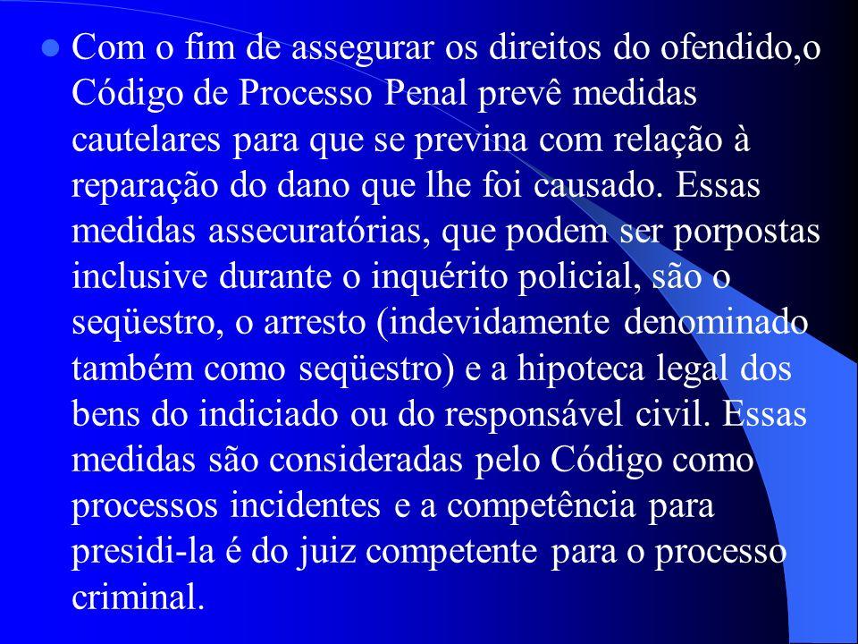 Com o fim de assegurar os direitos do ofendido,o Código de Processo Penal prevê medidas cautelares para que se previna com relação à reparação do dano