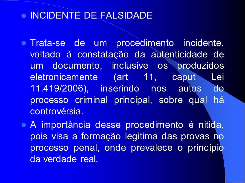 INCIDENTE DE FALSIDADE Trata-se de um procedimento incidente, voltado à constatação da autenticidade de um documento, inclusive os produzidos eletroni