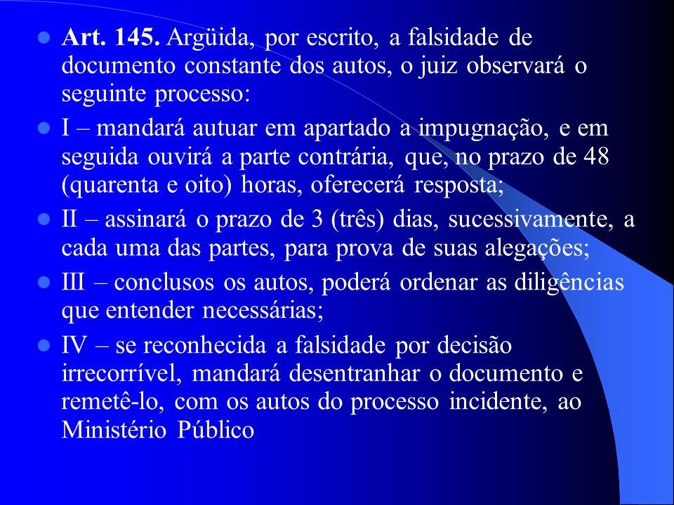 Art. 145. Argüida, por escrito, a falsidade de documento constante dos autos, o juiz observará o seguinte processo: I – mandará autuar em apartado a i