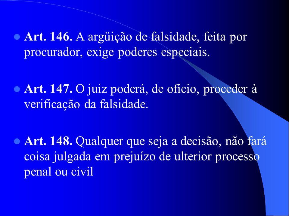 Art. 146. A argüição de falsidade, feita por procurador, exige poderes especiais. Art. 147. O juiz poderá, de ofício, proceder à verificação da falsid