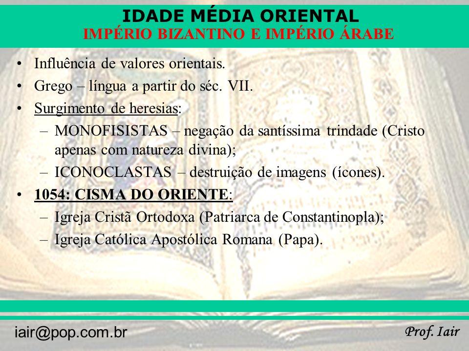 IDADE MÉDIA ORIENTAL Prof.Iair iair@pop.com.br IMPÉRIO BIZANTINO E IMPÉRIO ÁRABE Decadência: –séc.