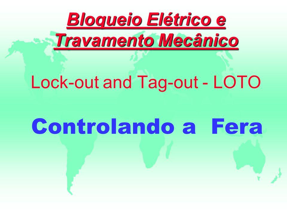 Bloqueio Elétrico e Travamento Mecânico Bloqueio Elétrico e Travamento Mecânico Lock-out and Tag-out - LOTO Controlando a Fera