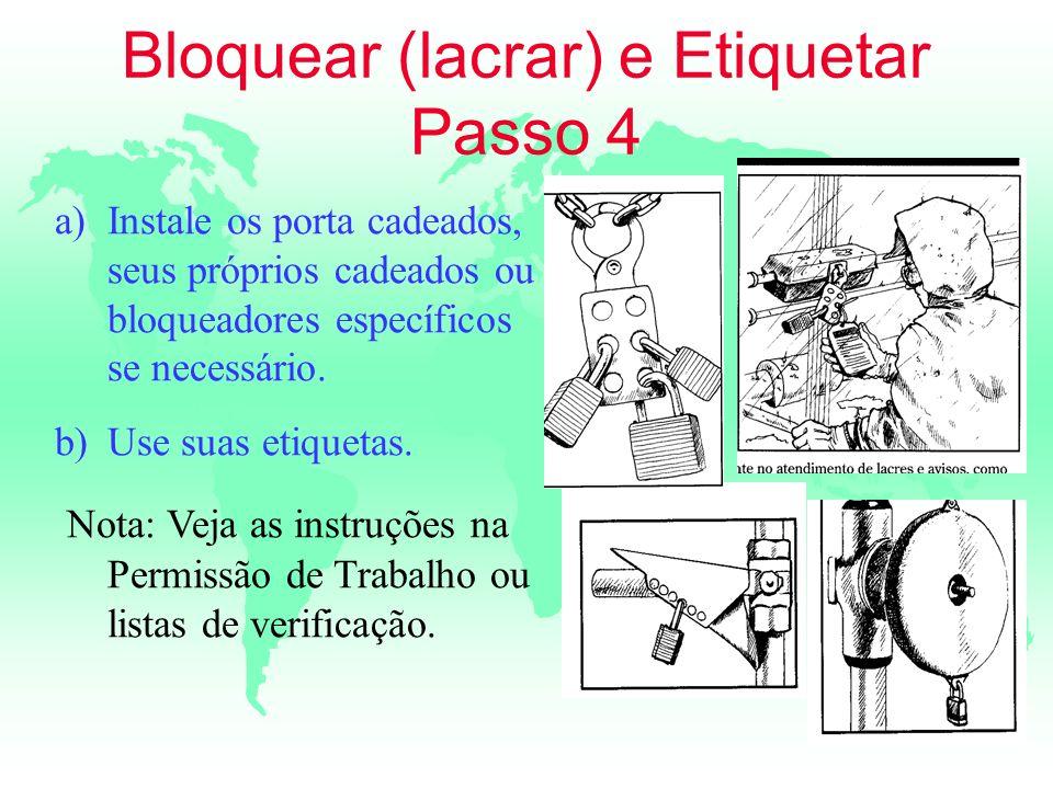Bloquear (lacrar) e Etiquetar Passo 4 a)Instale os porta cadeados, seus próprios cadeados ou bloqueadores específicos se necessário. b)Use suas etique