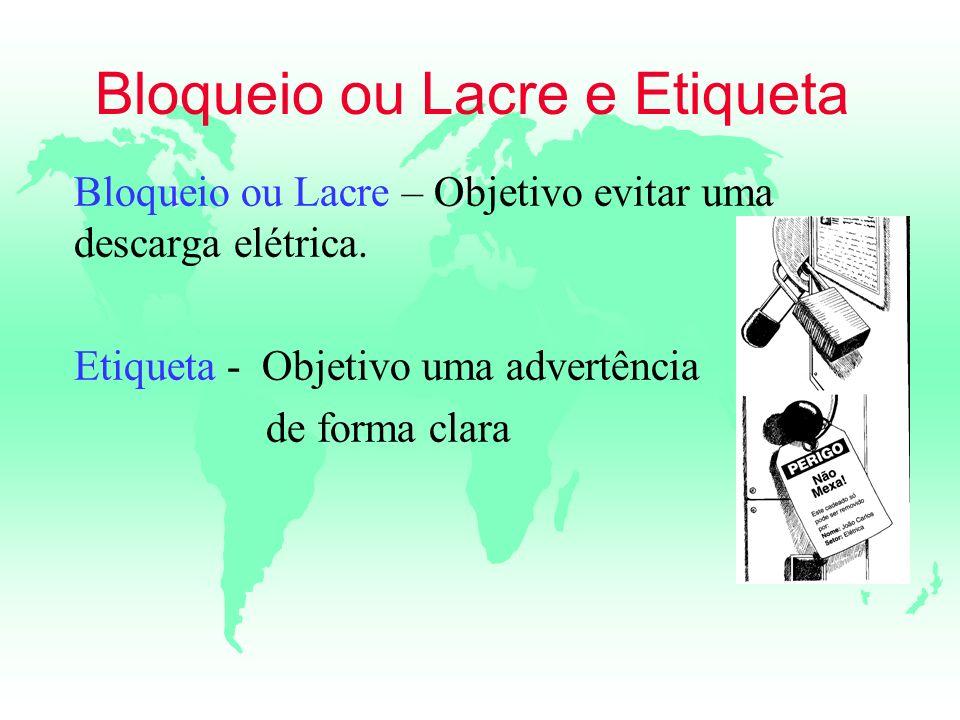 Bloqueio ou Lacre e Etiqueta Bloqueio ou Lacre – Objetivo evitar uma descarga elétrica. Etiqueta - Objetivo uma advertência de forma clara