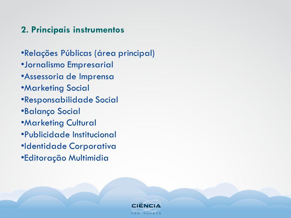 2. Principais instrumentos Relações Públicas (área principal) Jornalismo Empresarial Assessoria de Imprensa Marketing Social Responsabilidade Social B