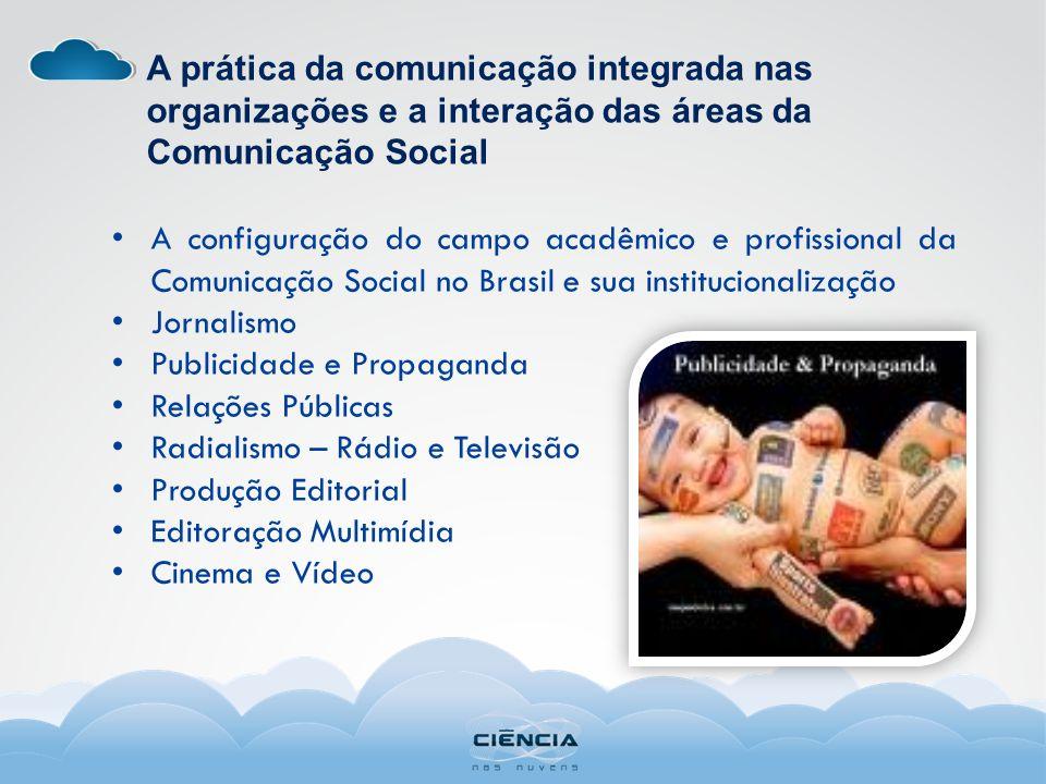 A prática da comunicação integrada nas organizações e a interação das áreas da Comunicação Social A configuração do campo acadêmico e profissional da