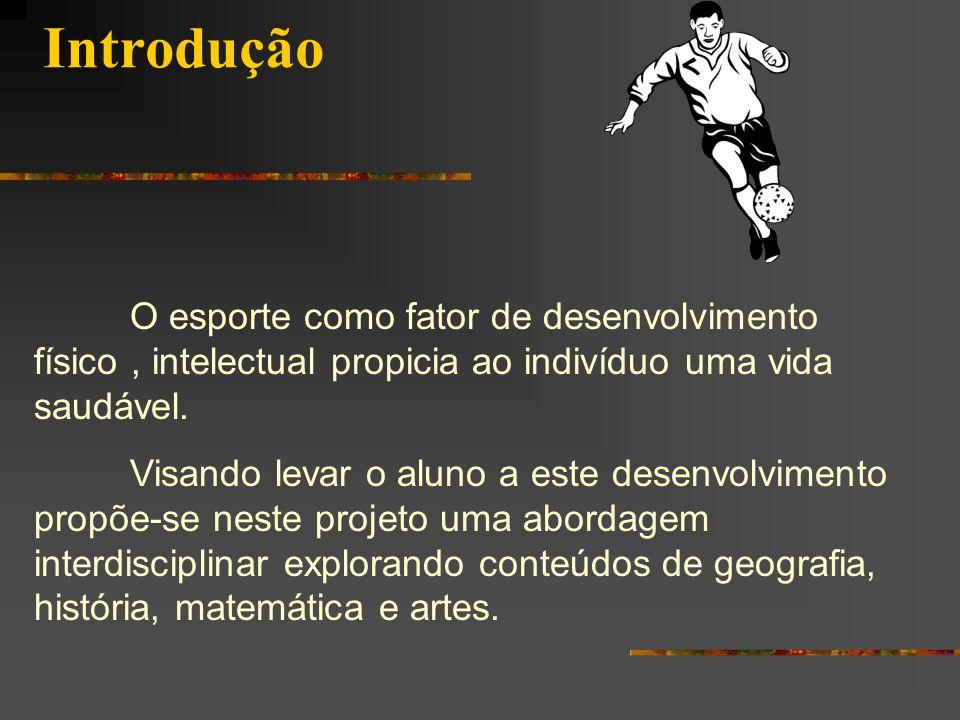 Introdução O esporte como fator de desenvolvimento físico, intelectual propicia ao indivíduo uma vida saudável. Visando levar o aluno a este desenvolv