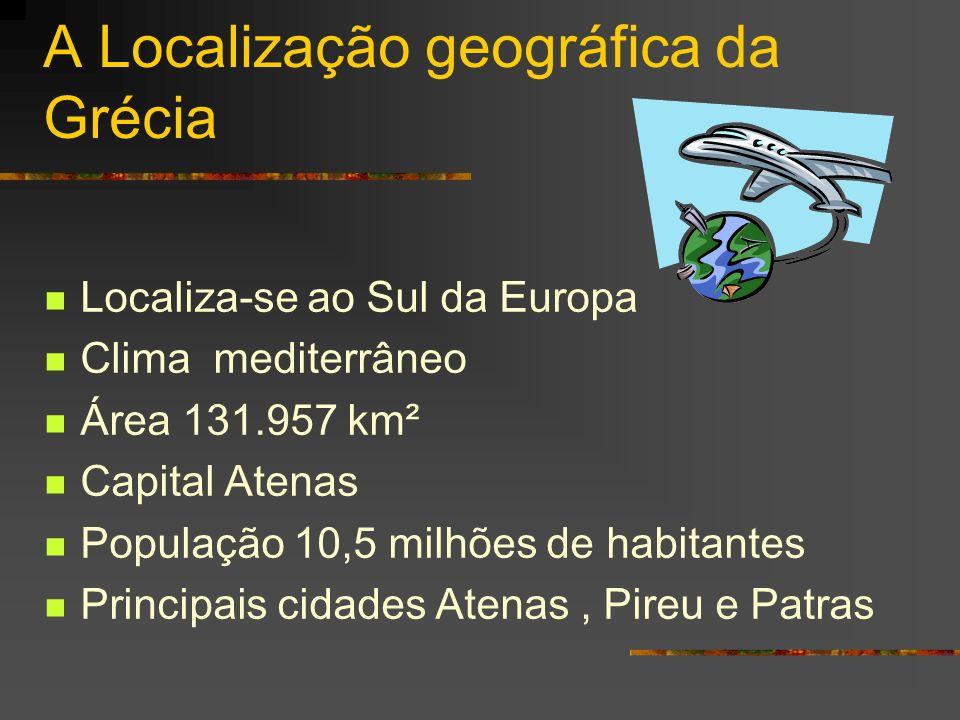 A Localização geográfica da Grécia Localiza-se ao Sul da Europa Clima mediterrâneo Área 131.957 km² Capital Atenas População 10,5 milhões de habitante