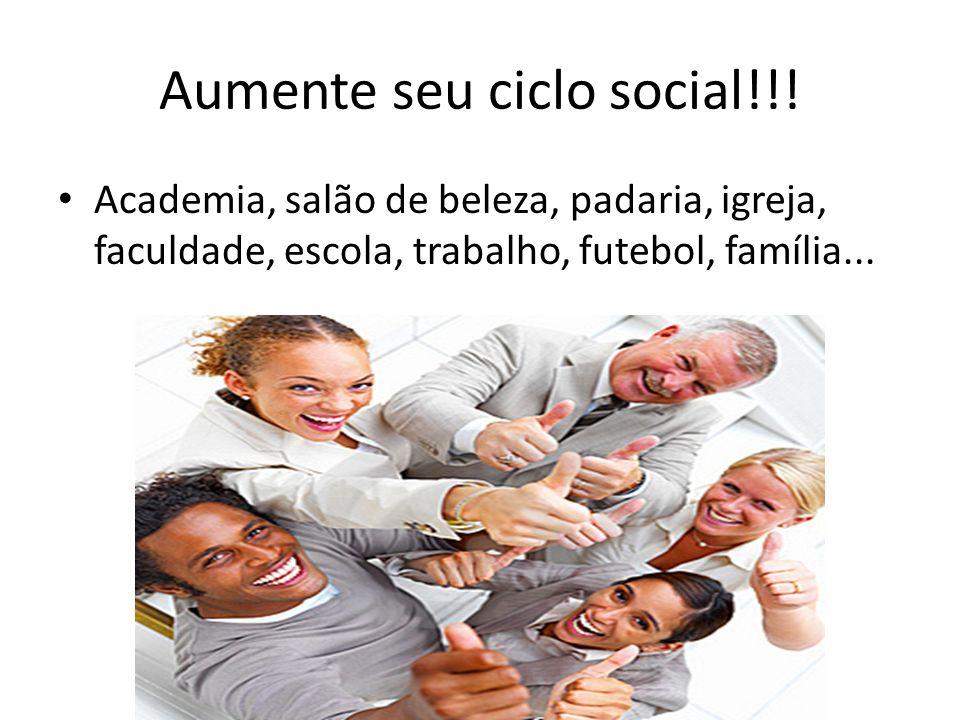 Aumente seu ciclo social!!! Academia, salão de beleza, padaria, igreja, faculdade, escola, trabalho, futebol, família...