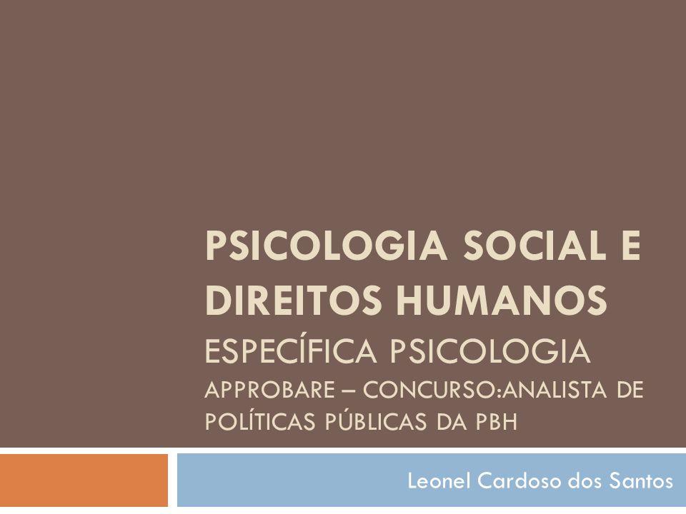 PSICOLOGIA SOCIAL E DIREITOS HUMANOS ESPECÍFICA PSICOLOGIA APPROBARE – CONCURSO:ANALISTA DE POLÍTICAS PÚBLICAS DA PBH Leonel Cardoso dos Santos