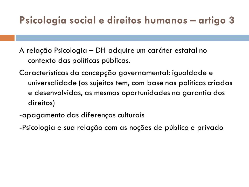 Psicologia social e direitos humanos – artigo 3 A relação Psicologia – DH adquire um caráter estatal no contexto das políticas públicas. Característic