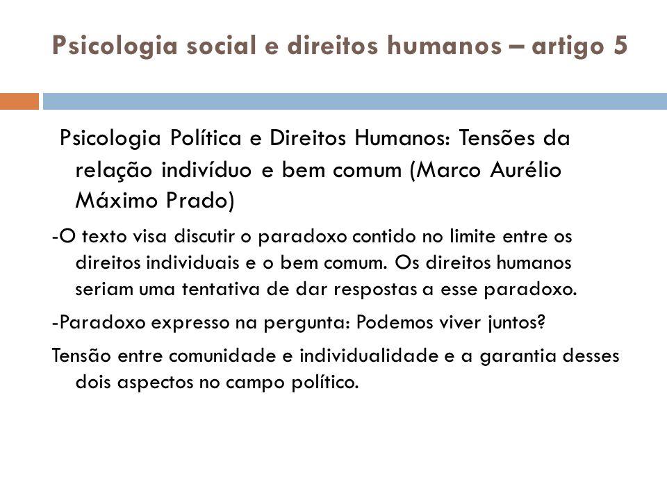 Psicologia social e direitos humanos – artigo 5 Psicologia Política e Direitos Humanos: Tensões da relação indivíduo e bem comum (Marco Aurélio Máximo Prado) -O texto visa discutir o paradoxo contido no limite entre os direitos individuais e o bem comum.