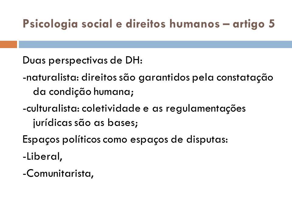 Psicologia social e direitos humanos – artigo 5 Duas perspectivas de DH: -naturalista: direitos são garantidos pela constatação da condição humana; -c