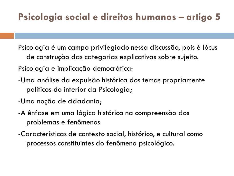 Psicologia social e direitos humanos – artigo 5 Psicologia é um campo privilegiado nessa discussão, pois é lócus de construção das categorias explicat