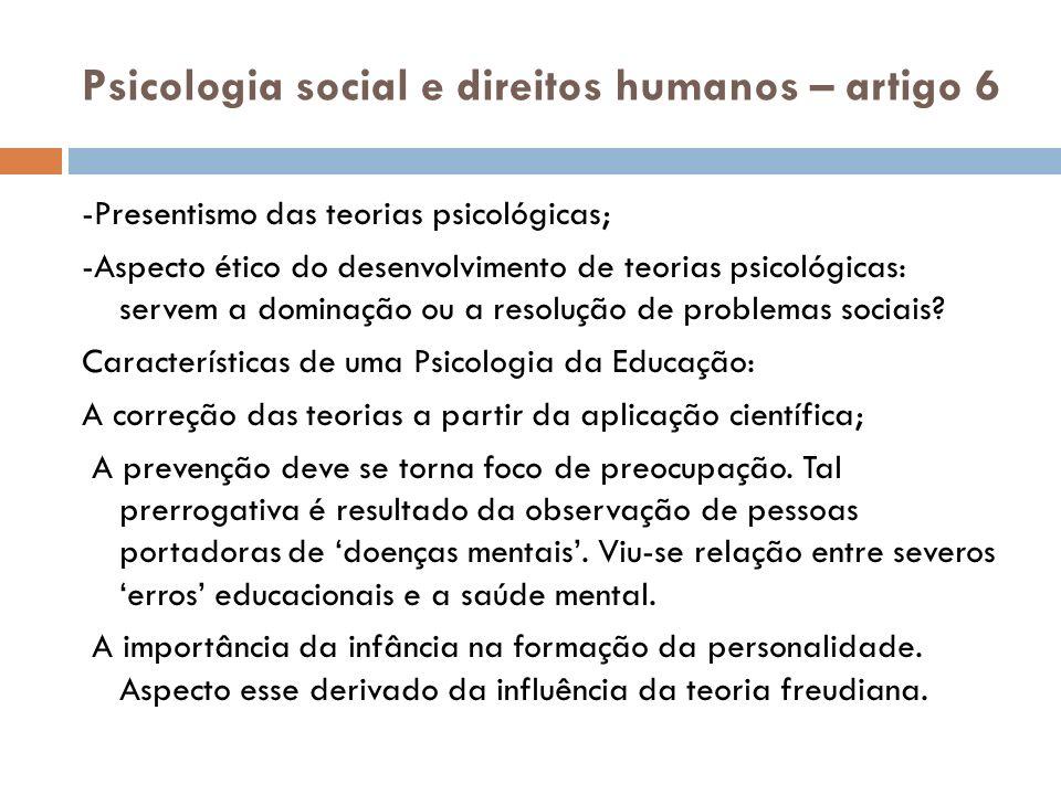 Psicologia social e direitos humanos – artigo 6 -Presentismo das teorias psicológicas; -Aspecto ético do desenvolvimento de teorias psicológicas: servem a dominação ou a resolução de problemas sociais.