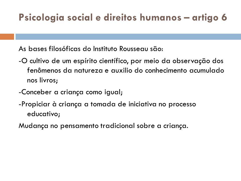 Psicologia social e direitos humanos – artigo 6 As bases filosóficas do Instituto Rousseau são: -O cultivo de um espírito científico, por meio da obse