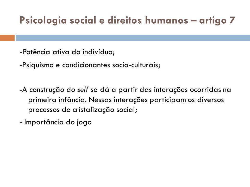 Psicologia social e direitos humanos – artigo 7 - Potência ativa do indivíduo; -Psiquismo e condicionantes socio-culturais; -A construção do self se d