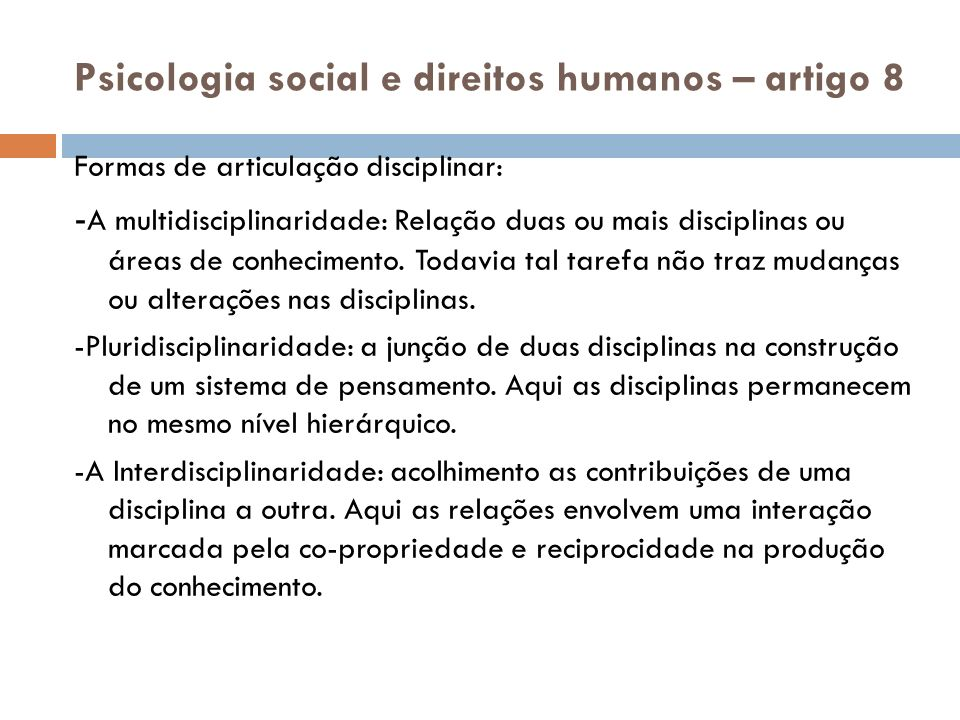 Psicologia social e direitos humanos – artigo 8 Formas de articulação disciplinar: - A multidisciplinaridade: Relação duas ou mais disciplinas ou área