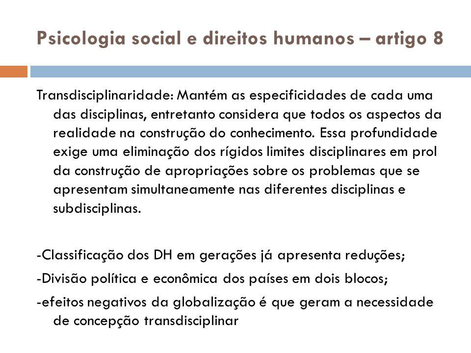 Psicologia social e direitos humanos – artigo 8 Transdisciplinaridade: Mantém as especificidades de cada uma das disciplinas, entretanto considera que todos os aspectos da realidade na construção do conhecimento.