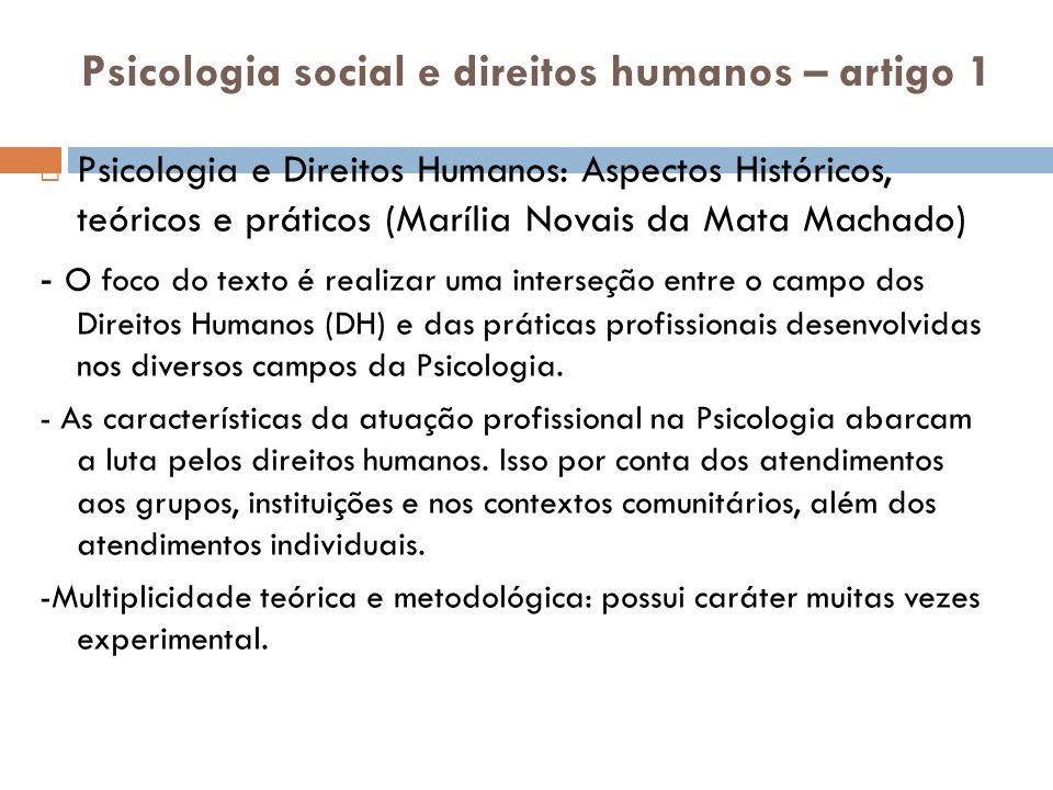 Psicologia social e direitos humanos – artigo 5 Duas perspectivas de DH: -naturalista: direitos são garantidos pela constatação da condição humana; -culturalista: coletividade e as regulamentações jurídicas são as bases; Espaços políticos como espaços de disputas: -Liberal, -Comunitarista,