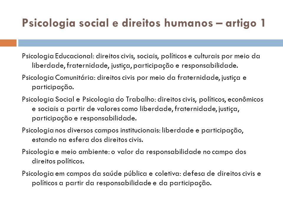 Psicologia social e direitos humanos – artigo 1 Psicologia Educacional: direitos civis, sociais, políticos e culturais por meio da liberdade, fraternidade, justiça, participação e responsabilidade.