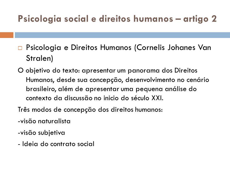 Psicologia social e direitos humanos – artigo 2 Psicologia e Direitos Humanos (Cornelis Johanes Van Stralen) O objetivo do texto: apresentar um panora