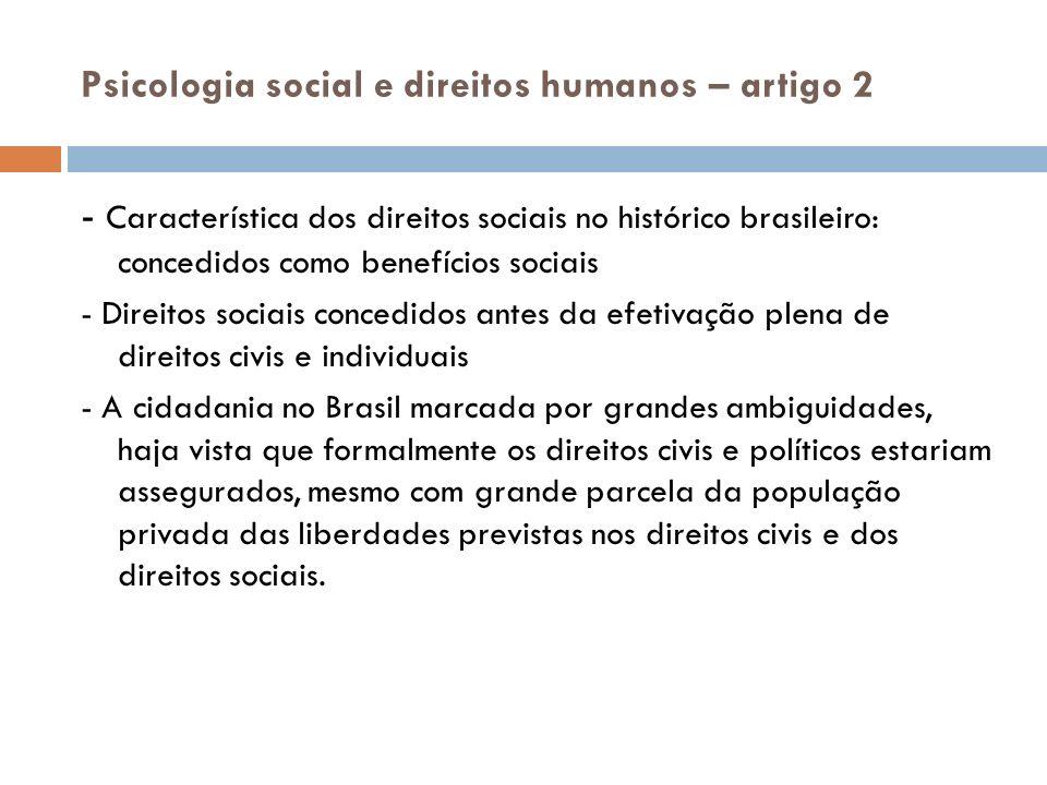 Psicologia social e direitos humanos – artigo 2 - Característica dos direitos sociais no histórico brasileiro: concedidos como benefícios sociais - Di