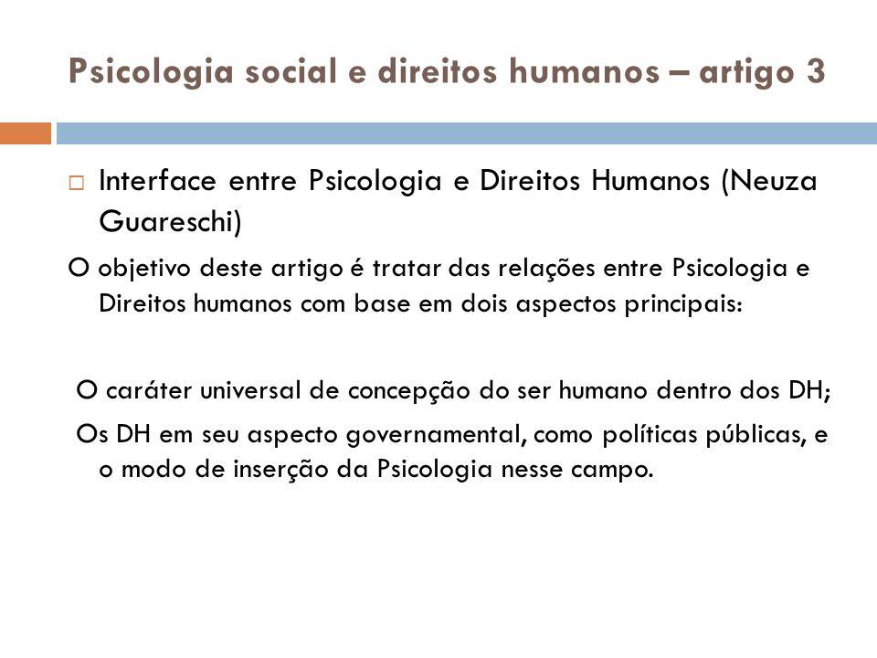 Psicologia social e direitos humanos – artigo 3 -internacionalização dos direitos humanos; -relativização cultural; - Como efeito tem-se o desafio da alteridade: como pensar os DH de modos não generalizantes, informados pelas diferenças da cultura, mas ao mesmo tempo garantindo direitos básicos.