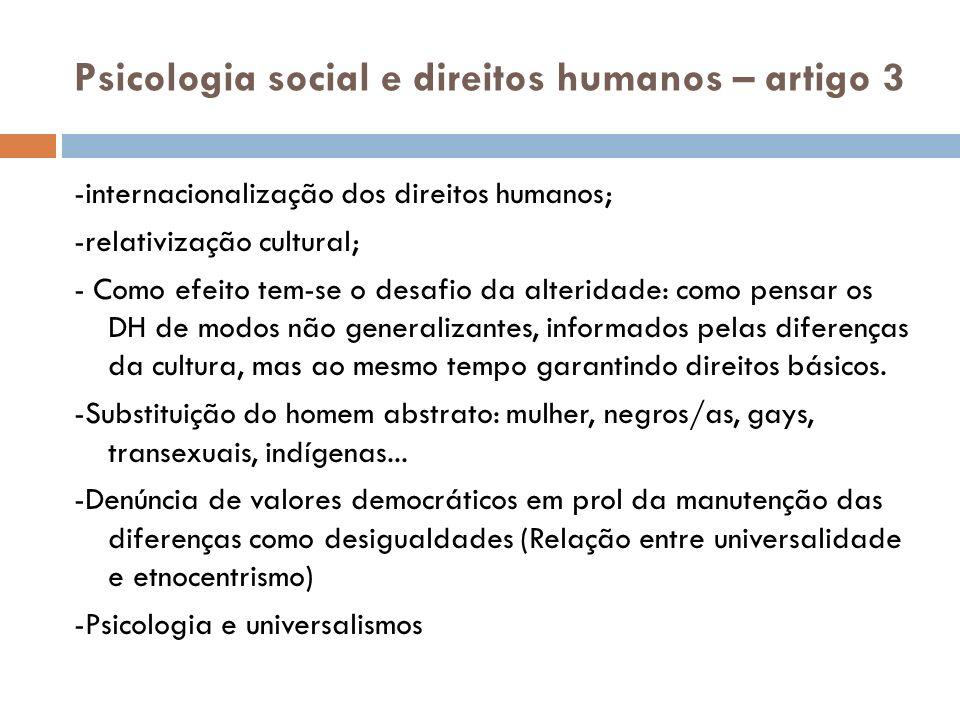 Psicologia social e direitos humanos – artigo 7 - Potência ativa do indivíduo; -Psiquismo e condicionantes socio-culturais; -A construção do self se dá a partir das interações ocorridas na primeira infância.