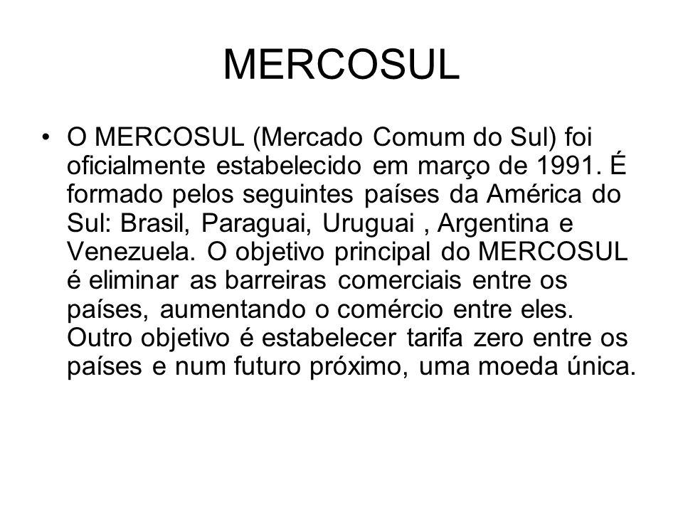 O MERCOSUL (Mercado Comum do Sul) foi oficialmente estabelecido em março de 1991. É formado pelos seguintes países da América do Sul: Brasil, Paraguai