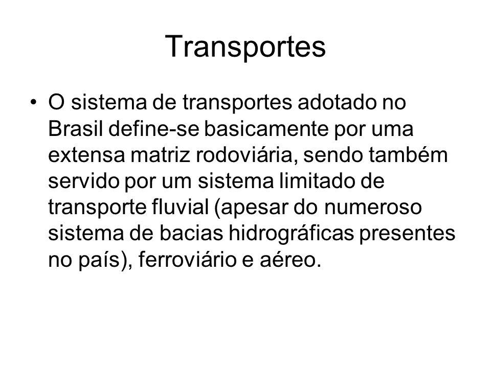 Transportes O sistema de transportes adotado no Brasil define-se basicamente por uma extensa matriz rodoviária, sendo também servido por um sistema li