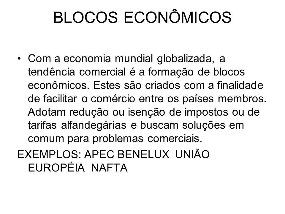 BLOCOS ECONÔMICOS Com a economia mundial globalizada, a tendência comercial é a formação de blocos econômicos. Estes são criados com a finalidade de f