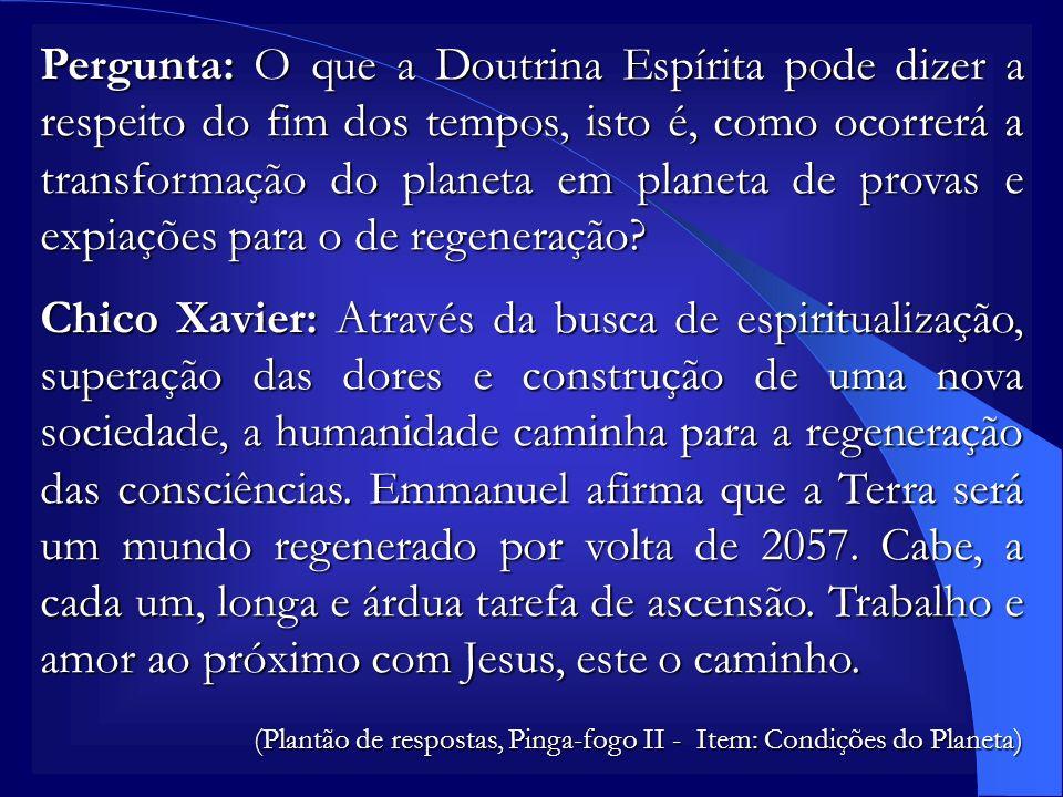 Pergunta: O que a Doutrina Espírita pode dizer a respeito do fim dos tempos, isto é, como ocorrerá a transformação do planeta em planeta de provas e e