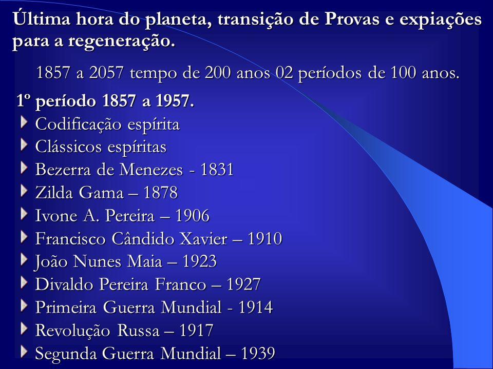 Última hora do planeta, transição de Provas e expiações para a regeneração. 1857 a 2057 tempo de 200 anos 02 períodos de 100 anos. 1º período 1857 a 1