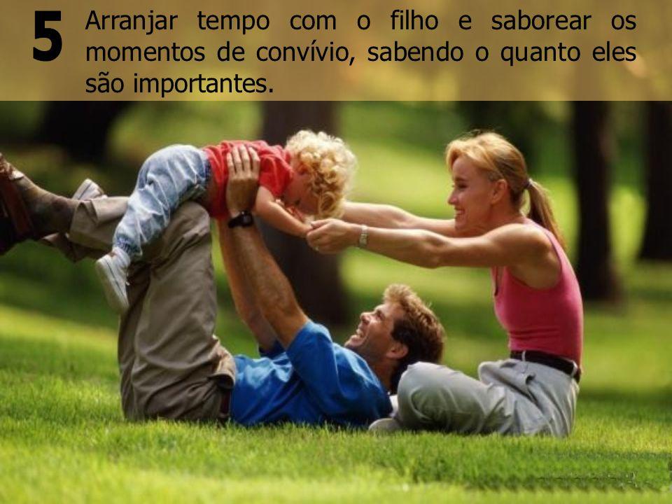 Criar ambiente doméstico afetuoso e mostrar ao filho, sempre que possível, da maneira como for possível, que ele é amado.