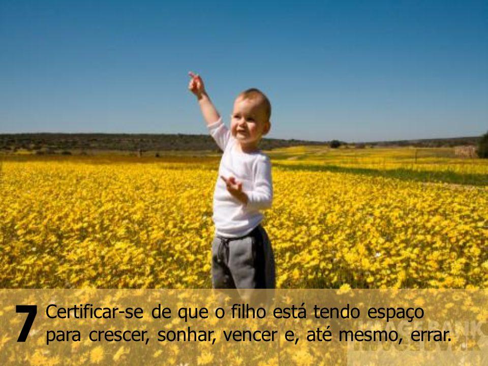 Encorajar o filho a conhecer o mundo em todos os seus aspectos, guiando-o pelos diversos caminhos e esforçando-se para torná-lo cuidadoso, mas não medroso.