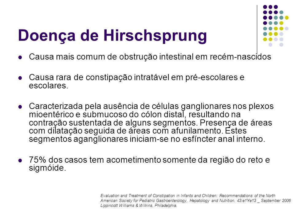 Doença de Hirschsprung Causa mais comum de obstrução intestinal em recém-nascidos Causa rara de constipação intratável em pré-escolares e escolares. C