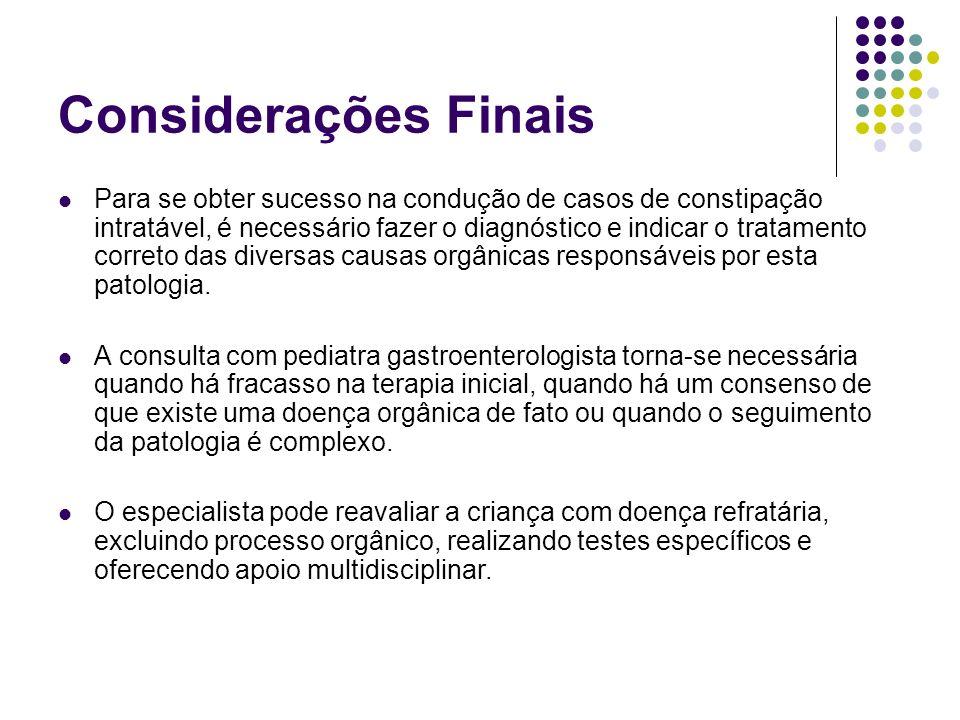 Considerações Finais Para se obter sucesso na condução de casos de constipação intratável, é necessário fazer o diagnóstico e indicar o tratamento cor
