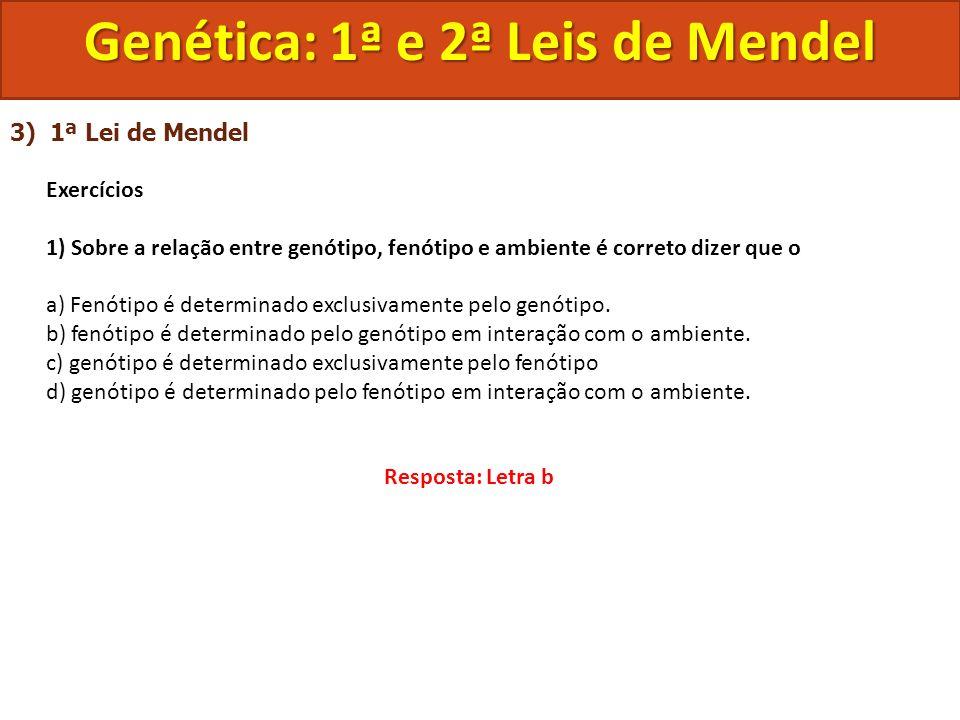 3) 1ª Lei de Mendel Exercícios 1) Sobre a relação entre genótipo, fenótipo e ambiente é correto dizer que o a) Fenótipo é determinado exclusivamente p