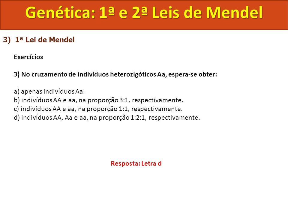 3) 1ª Lei de Mendel Exercícios 3) No cruzamento de indivíduos heterozigóticos Aa, espera-se obter: a) apenas indivíduos Aa. b) indivíduos AA e aa, na