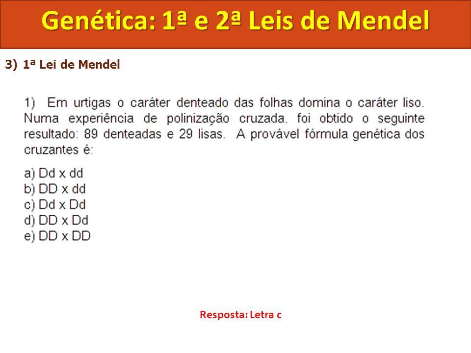 3)1ª Lei de Mendel Genética: 1ª e 2ª Leis de Mendel Resposta: Letra c