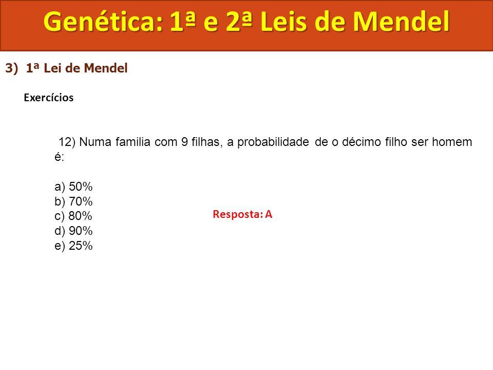 3) 1ª Lei de Mendel Exercícios 12) Numa familia com 9 filhas, a probabilidade de o décimo filho ser homem é: a) 50% b) 70% c) 80% d) 90% e) 25% Genéti