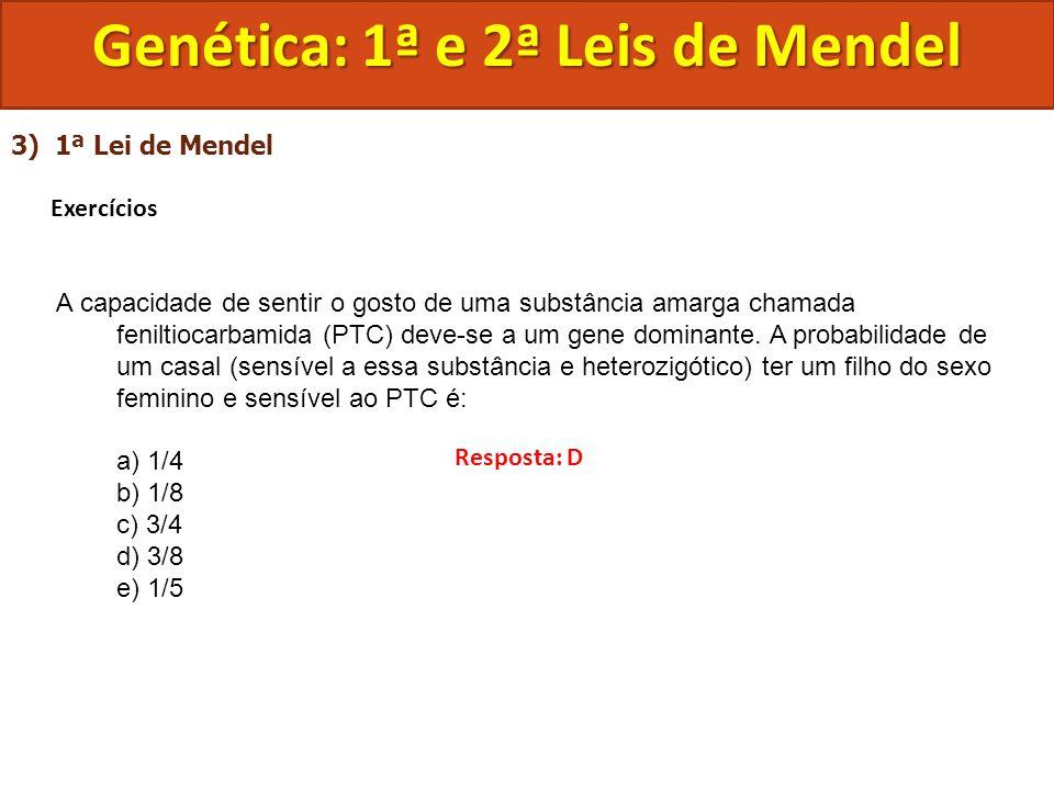 3) 1ª Lei de Mendel Exercícios A capacidade de sentir o gosto de uma substância amarga chamada feniltiocarbamida (PTC) deve-se a um gene dominante. A