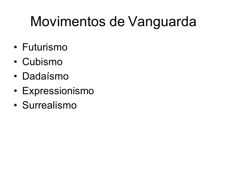 Movimentos de Vanguarda Futurismo Cubismo Dadaísmo Expressionismo Surrealismo