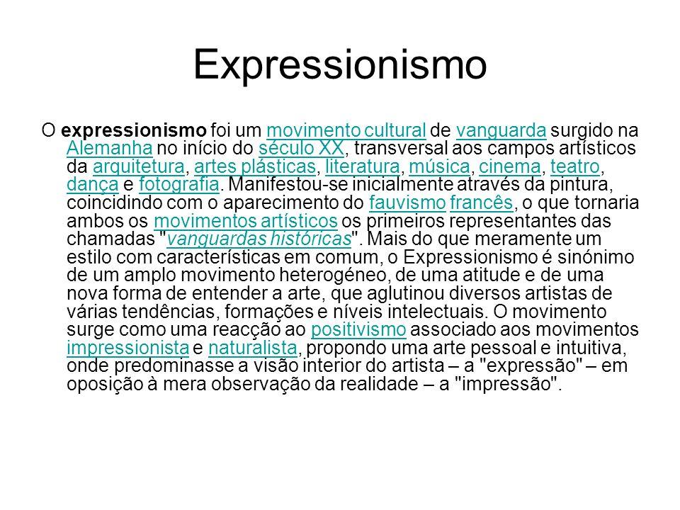 Expressionismo O expressionismo foi um movimento cultural de vanguarda surgido na Alemanha no início do século XX, transversal aos campos artísticos d