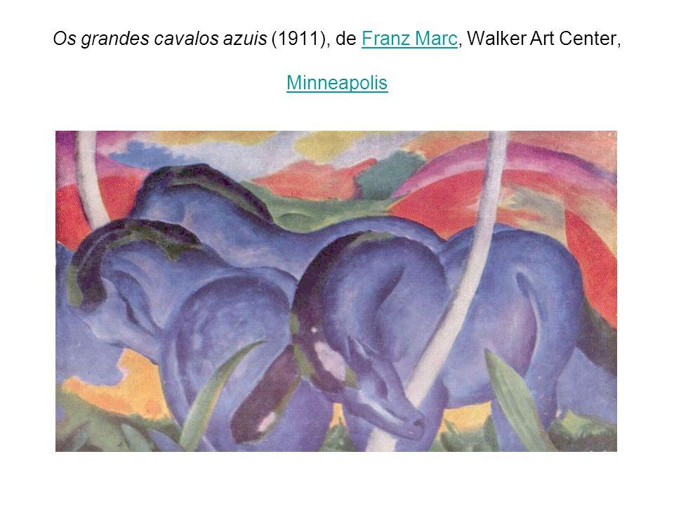 Os grandes cavalos azuis (1911), de Franz Marc, Walker Art Center, MinneapolisFranz Marc Minneapolis