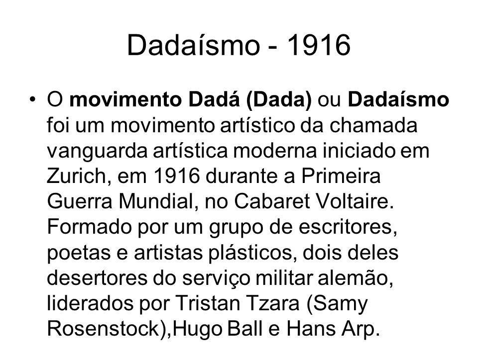 Dadaísmo - 1916 O movimento Dadá (Dada) ou Dadaísmo foi um movimento artístico da chamada vanguarda artística moderna iniciado em Zurich, em 1916 dura