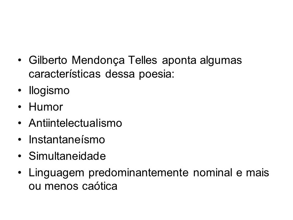 Gilberto Mendonça Telles aponta algumas características dessa poesia: Ilogismo Humor Antiintelectualismo Instantaneísmo Simultaneidade Linguagem predo